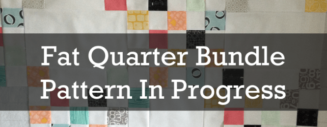 Fat Quarter Bundle Quilt pattern in progress