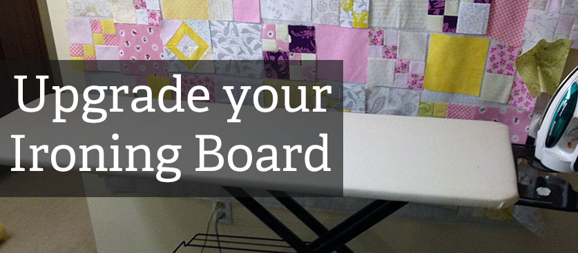 Turn your Ironing Board into a Mega Pressboard - Childlike Fascination : quilting ironing board cover - Adamdwight.com